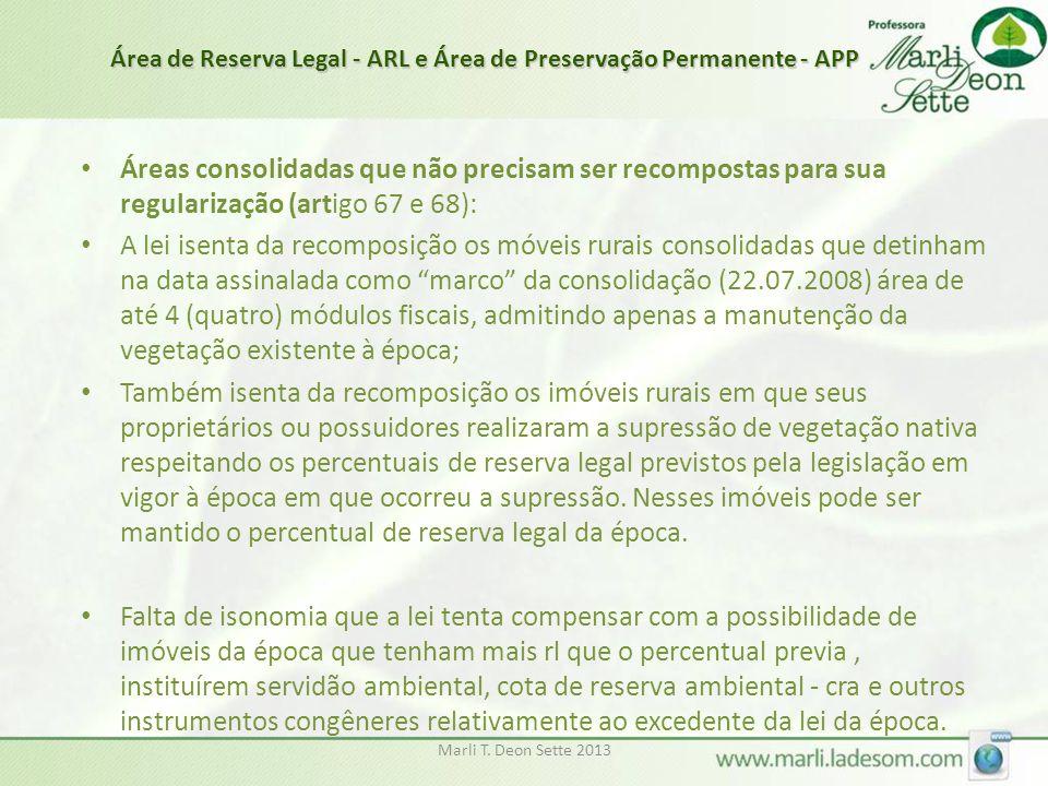 Marli T. Deon Sette 2013 • Áreas consolidadas que não precisam ser recompostas para sua regularização (artigo 67 e 68): • A lei isenta da recomposição