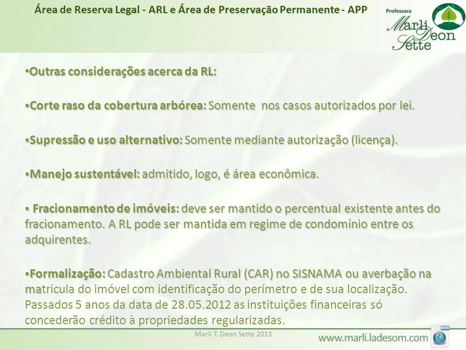 Marli T. Deon Sette 2013 • Outras considerações acerca da RL:  Corte raso da cobertura arbórea: Somente nos casos autorizados por lei.  Supressão e
