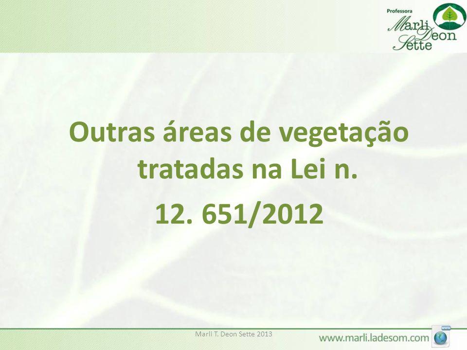 Marli T. Deon Sette 2013 Outras áreas de vegetação tratadas na Lei n. 12. 651/2012