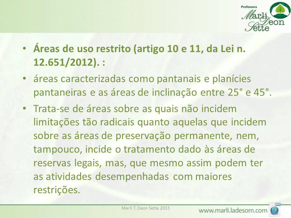Marli T. Deon Sette 2013 • Áreas de uso restrito (artigo 10 e 11, da Lei n. 12.651/2012). : • áreas caracterizadas como pantanais e planícies pantanei