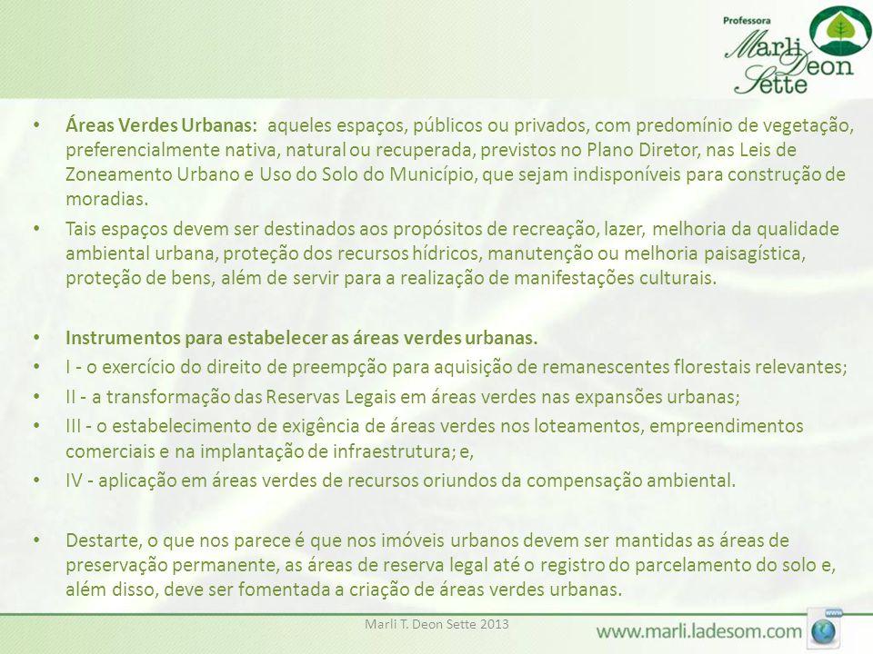Marli T. Deon Sette 2013 • Áreas Verdes Urbanas: aqueles espaços, públicos ou privados, com predomínio de vegetação, preferencialmente nativa, natural