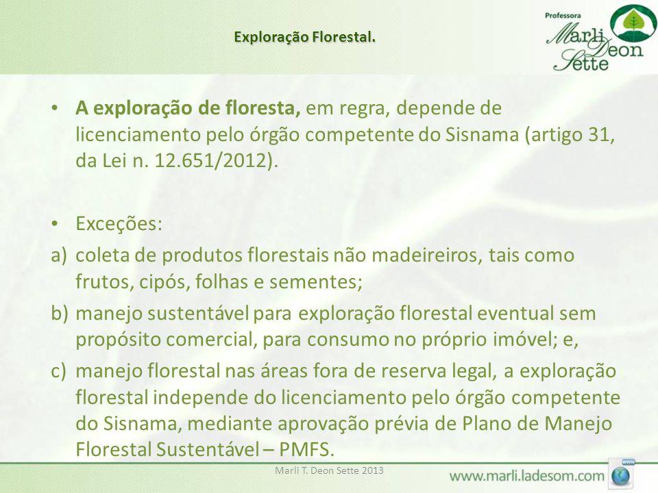 Marli T. Deon Sette 2013 • A exploração de floresta, em regra, depende de licenciamento pelo órgão competente do Sisnama (artigo 31, da Lei n. 12.651/