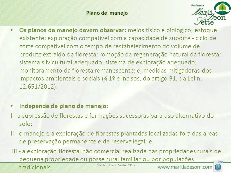Marli T. Deon Sette 2013 • Os planos de manejo devem observar: meios físico e biológico; estoque existente; exploração compatível com a capacidade de
