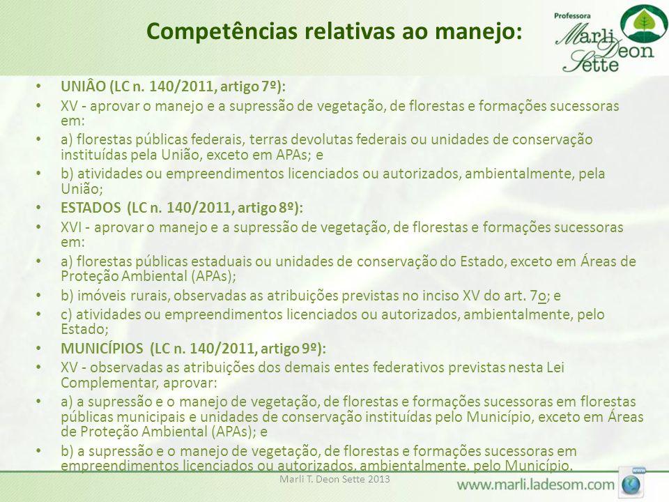 Marli T. Deon Sette 2013 Competências relativas ao manejo: • UNIÂO (LC n. 140/2011, artigo 7º): • XV - aprovar o manejo e a supressão de vegetação, de