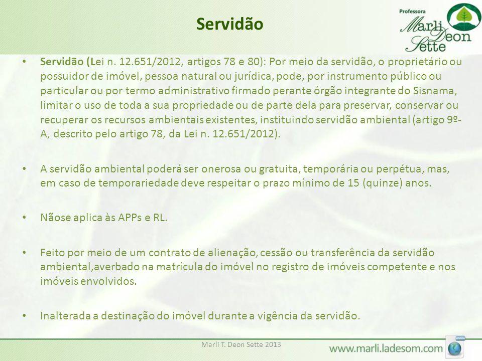 Marli T. Deon Sette 2013 Servidão • Servidão (Lei n. 12.651/2012, artigos 78 e 80): Por meio da servidão, o proprietário ou possuidor de imóvel, pesso