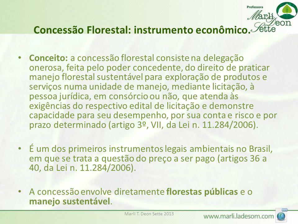 Concessão Florestal: instrumento econômico. • Conceito: a concessão florestal consiste na delegação onerosa, feita pelo poder concedente, do direito d