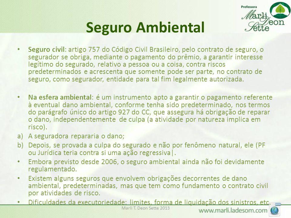 Seguro Ambiental • Seguro civil: artigo 757 do Código Civil Brasileiro, pelo contrato de seguro, o segurador se obriga, mediante o pagamento do prêmio