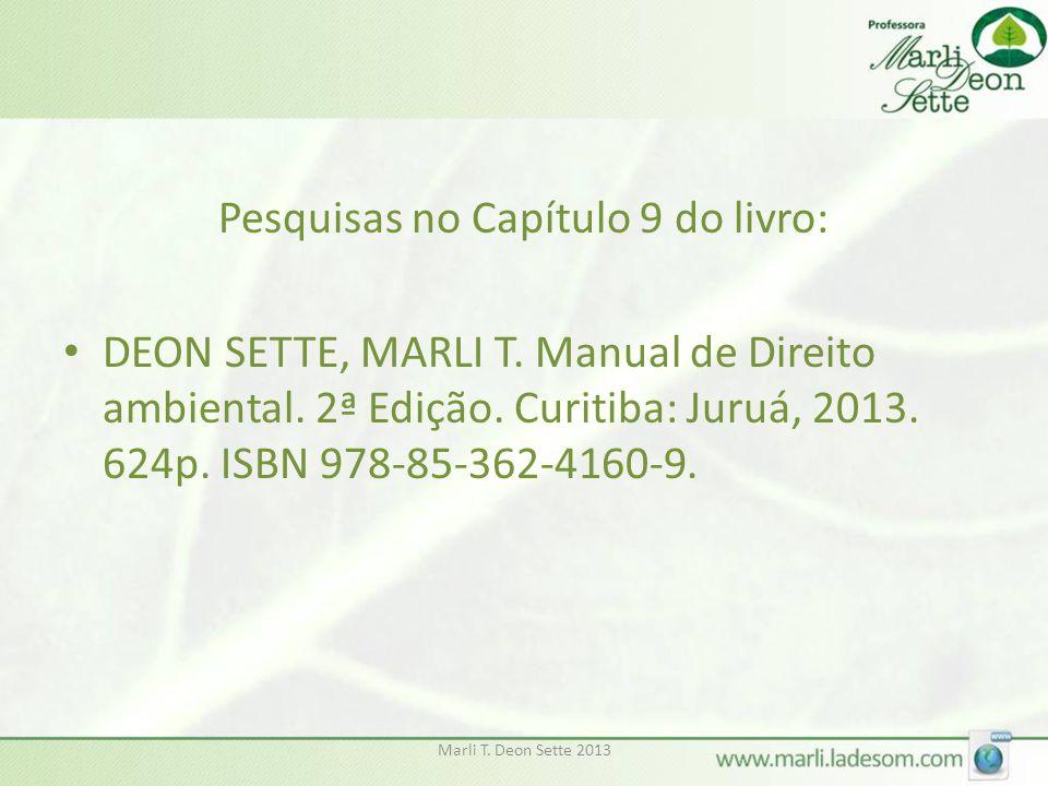 Marli T. Deon Sette 2013 Pesquisas no Capítulo 9 do livro: • DEON SETTE, MARLI T. Manual de Direito ambiental. 2ª Edição. Curitiba: Juruá, 2013. 624p.