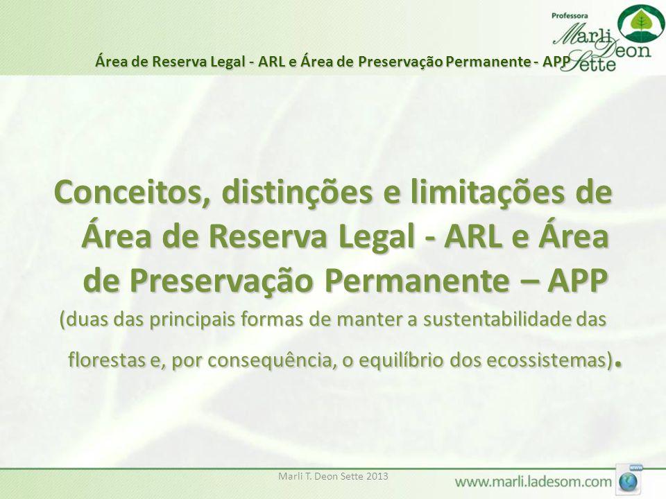 Marli T. Deon Sette 2013 Área de Reserva Legal - ARL e Área de Preservação Permanente - APP Conceitos, distinções e limitações de Área de Reserva Lega