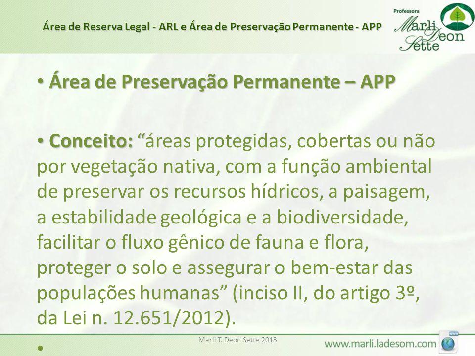 """Marli T. Deon Sette 2013 • Área de Preservação Permanente – APP • Conceito: """" • Conceito: """"áreas protegidas, cobertas ou não por vegetação nativa, com"""