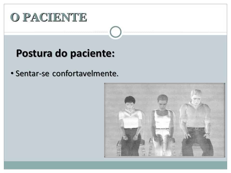 O PACIENTE Postura do paciente: • Sentar-se confortavelmente.