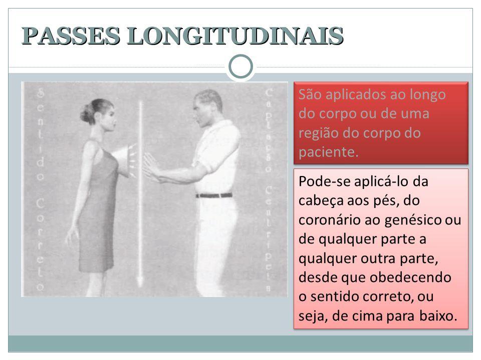 PASSES LONGITUDINAIS São aplicados ao longo do corpo ou de uma região do corpo do paciente. Pode-se aplicá-lo da cabeça aos pés, do coronário ao genés
