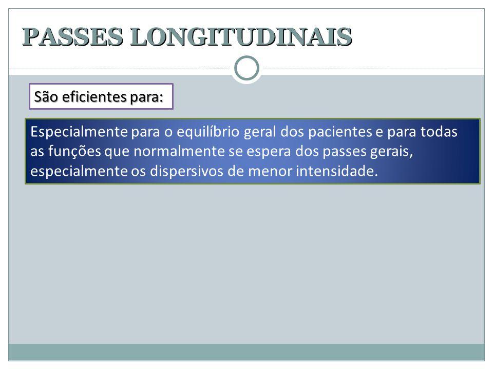 PASSES LONGITUDINAIS Especialmente para o equilíbrio geral dos pacientes e para todas as funções que normalmente se espera dos passes gerais, especial