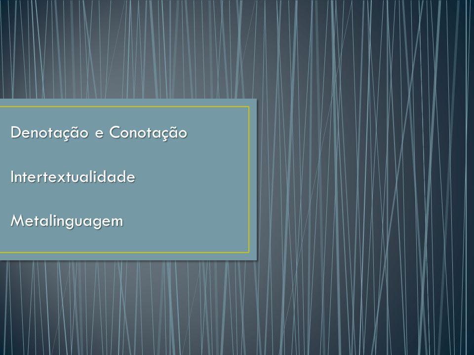 Denotação e Conotação IntertextualidadeMetalinguagem