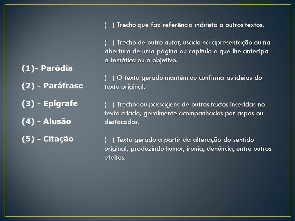 (1)- Paródia (2) - Paráfrase (3) - Epígrafe (4) - Alusão (5) - Citação ( ) Trecho que faz referência indireta a outros textos. ( ) Trecho de outro aut