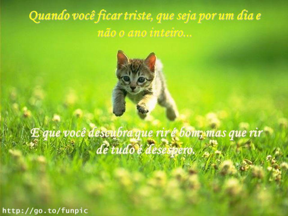 Eu te desejo não parar tão cedo, pois toda idade tem prazer e medo...