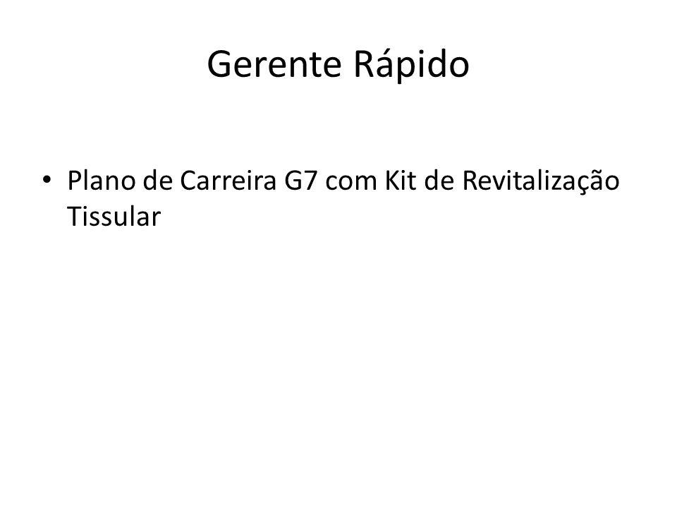 Gerente Rápido • Plano de Carreira G7 com Kit de Revitalização Tissular