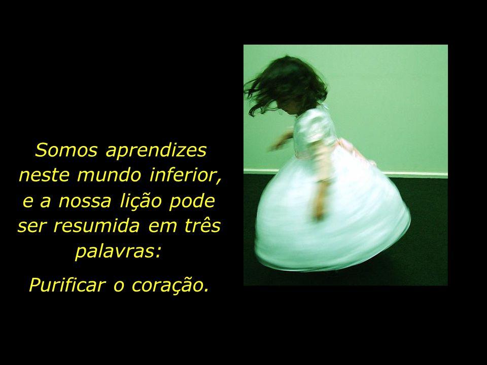 Esta existência terrena, tal como a infância, é um período de deleite, e também de aprendizado.