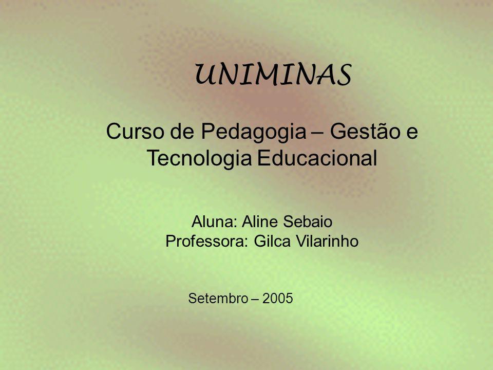 UNIMINAS Curso de Pedagogia – Gestão e Tecnologia Educacional Aluna: Aline Sebaio Professora: Gilca Vilarinho Setembro – 2005