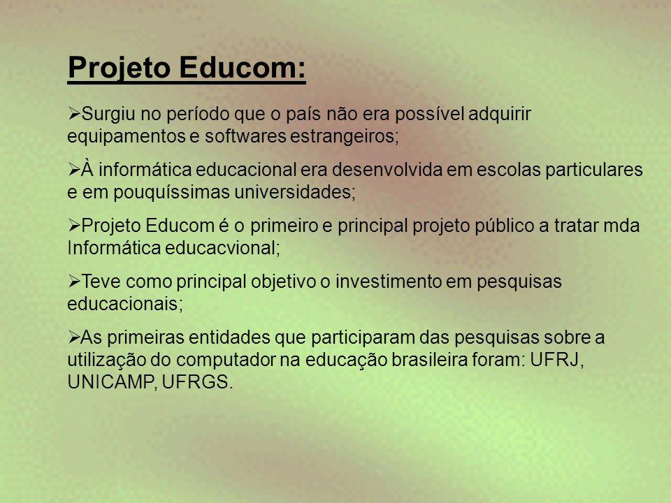 Projeto Educom:  Surgiu no período que o país não era possível adquirir equipamentos e softwares estrangeiros;  À informática educacional era desenv