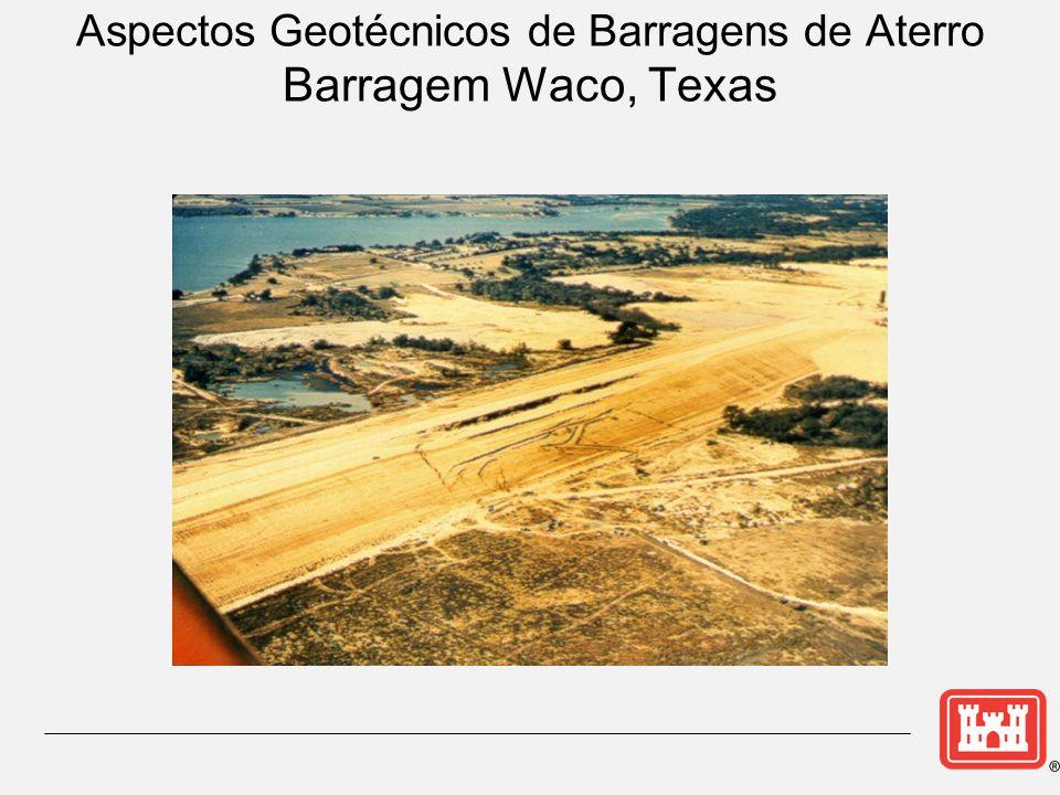 Aspectos Geotécnicos de Barragens de Aterro Barragem Waco, Texas