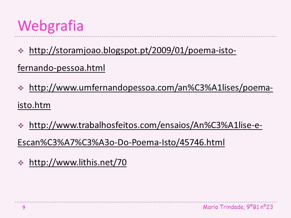 Webgrafia Maria Trindade, 9ºB1 nº23 9  http://storamjoao.blogspot.pt/2009/01/poema-isto- fernando-pessoa.html http://storamjoao.blogspot.pt/2009/01/p