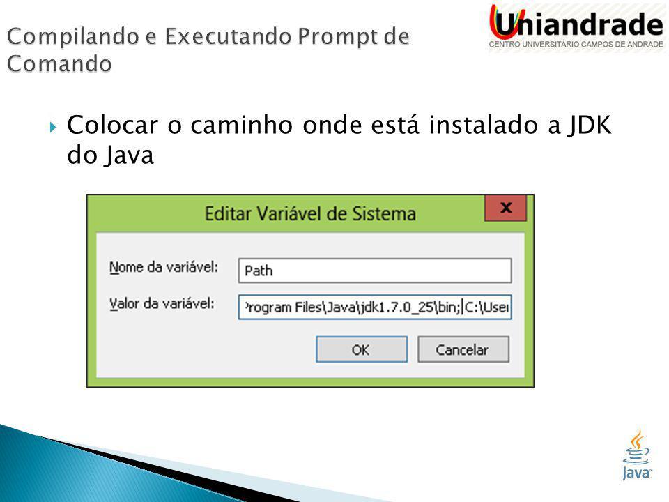  Colocar o caminho onde está instalado a JDK do Java