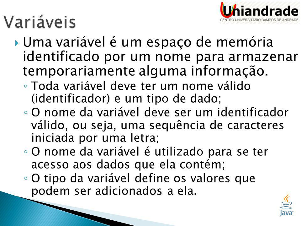  Uma variável é um espaço de memória identificado por um nome para armazenar temporariamente alguma informação.