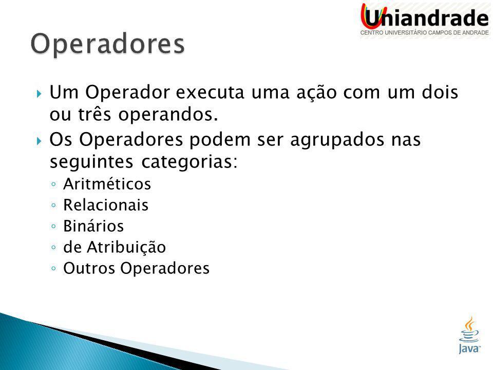  Um Operador executa uma ação com um dois ou três operandos.
