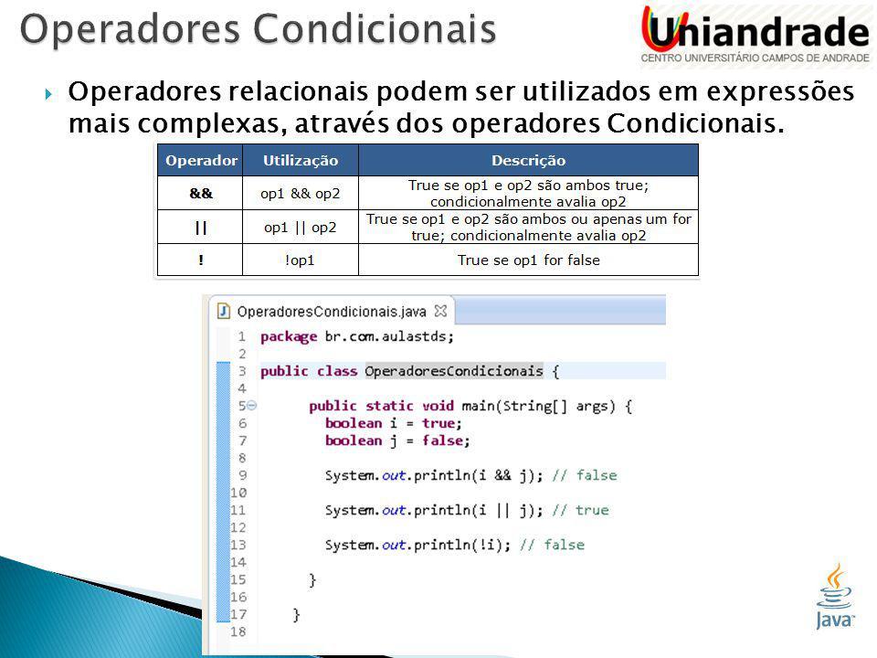  Operadores relacionais podem ser utilizados em expressões mais complexas, através dos operadores Condicionais.