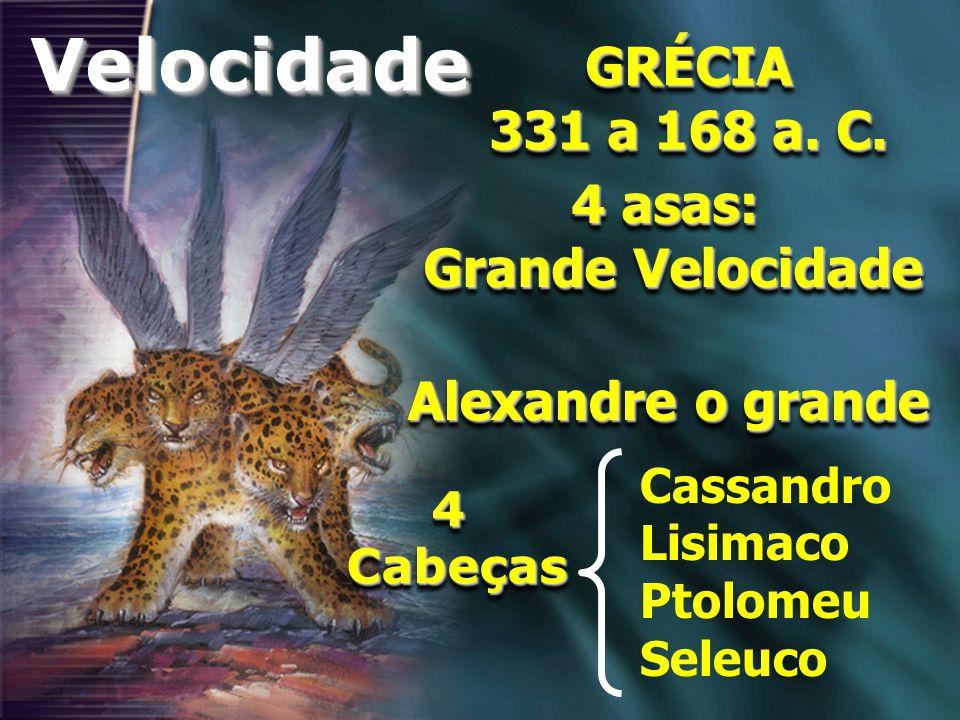 GRÉCIA 331 a 168 a. C. GRÉCIA Alexandre o grande 4 asas: Grande Velocidade 4 asas: Grande Velocidade VelocidadeVelocidade 4Cabeças4Cabeças Cassandro L
