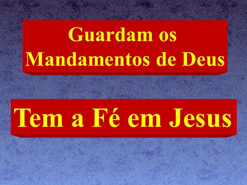 Guardam os Mandamentos de Deus Tem a Fé em Jesus