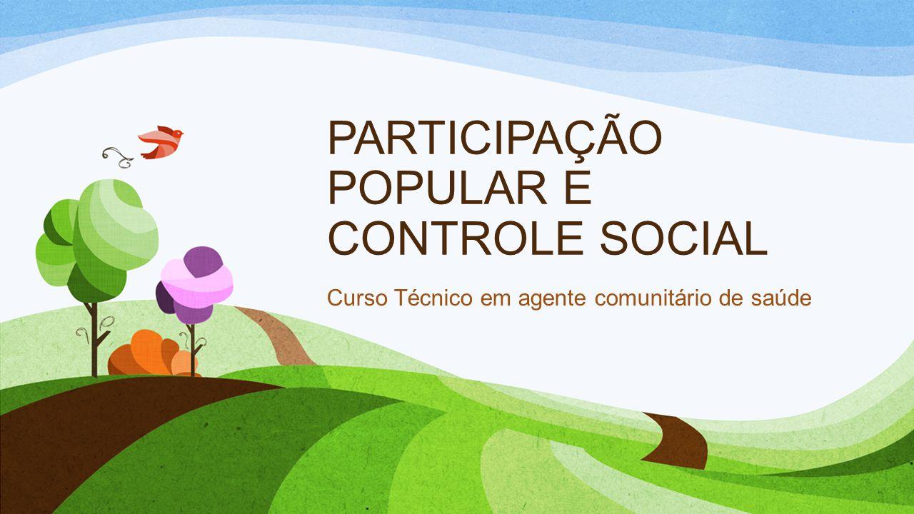 PARTICIPAÇÃO POPULAR E CONTROLE SOCIAL Curso Técnico em agente comunitário de saúde
