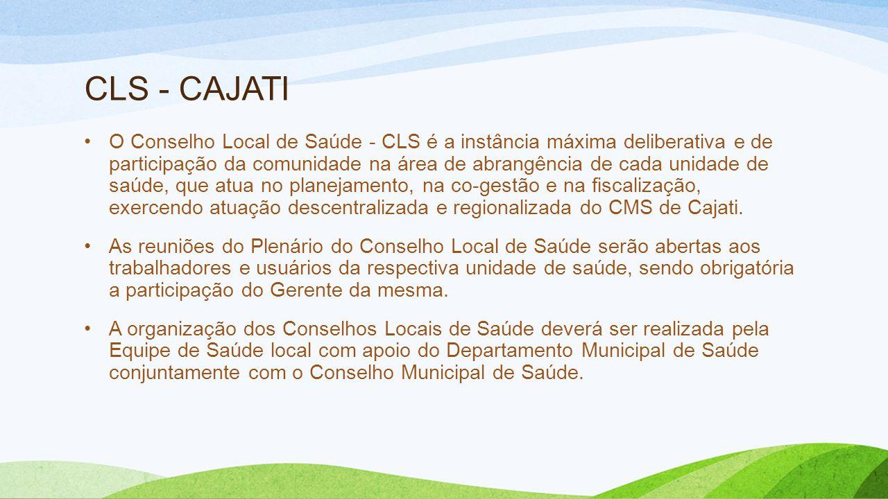 CLS - CAJATI •O Conselho Local de Saúde - CLS é a instância máxima deliberativa e de participação da comunidade na área de abrangência de cada unidade de saúde, que atua no planejamento, na co-gestão e na fiscalização, exercendo atuação descentralizada e regionalizada do CMS de Cajati.