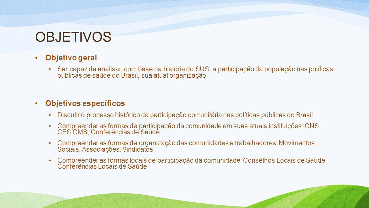 OBJETIVOS •Objetivo geral •Ser capaz de analisar, com base na história do SUS, a participação da população nas políticas públicas de saúde do Brasil, sua atual organização.