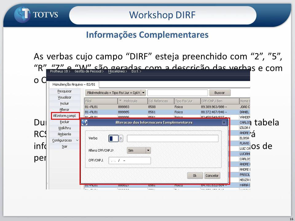 """Informações Complementares Workshop DIRF 16 As verbas cujo campo """"DIRF"""" esteja preenchido com """"2"""", """"5"""", """"R"""", """"Z"""" e """"W"""" são geradas com a descrição das"""