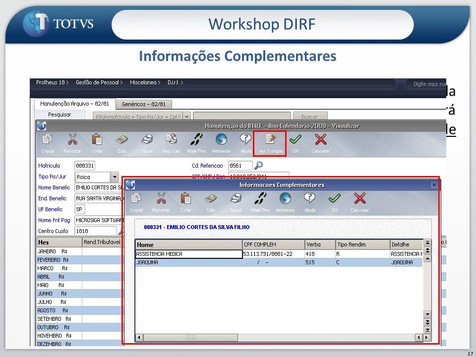 Informações Complementares Workshop DIRF 17 Durante o processamento, são geradas informações na tabela RCS – Informações complementares da DIRF, que g