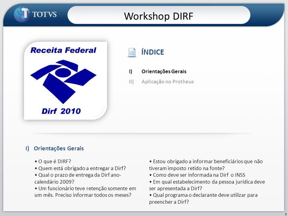 2 Workshop DIRF I)Orientações Gerais • O que é DIRF? • Quem está obrigado a entregar a Dirf? • Qual o prazo de entrega da Dirf ano- calendário 2009? •