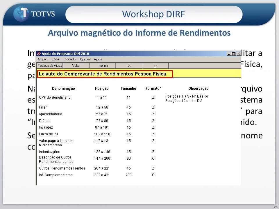 Arquivo magnético do Informe de Rendimentos Workshop DIRF 20 Implementamos melhoria no sistema de forma a possibilitar a geração de arquivo do Informe