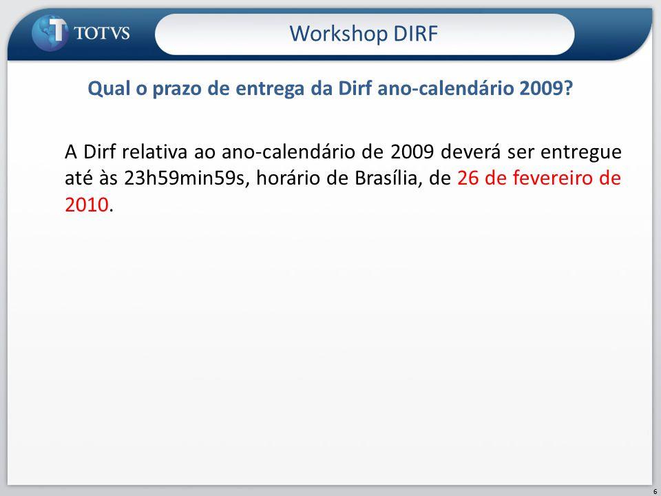 A Dirf relativa ao ano-calendário de 2009 deverá ser entregue até às 23h59min59s, horário de Brasília, de 26 de fevereiro de 2010. Qual o prazo de ent
