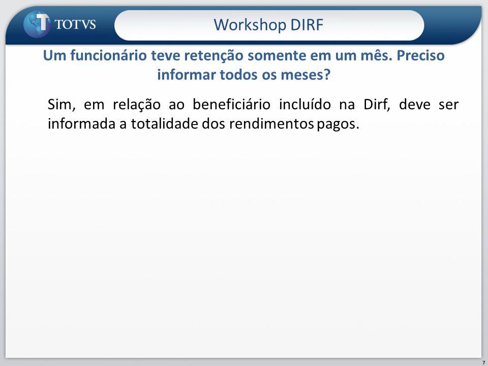 Conferencia dos Valores Gerados Workshop DIRF 18 Utilize a Ficha Financeira do funcionário, emitida por data de pagamento, ou o Relatório de Conferência da DIRF , para conferência dos valores gerados.