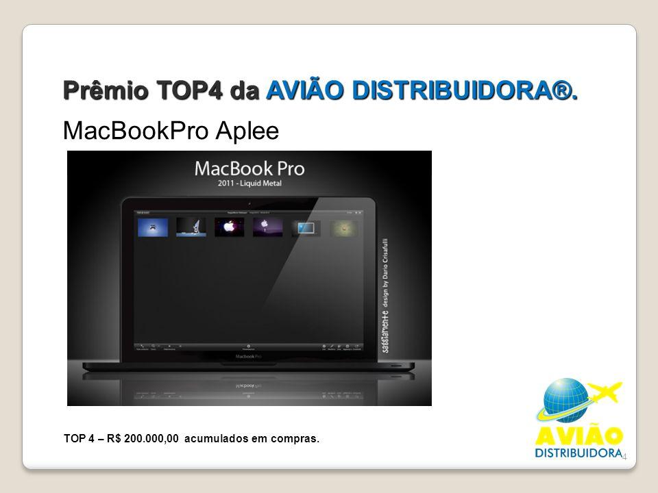 4 Prêmio TOP4 da AVIÃO DISTRIBUIDORA®. MacBookPro Aplee TOP 4 – R$ 200.000,00 acumulados em compras.