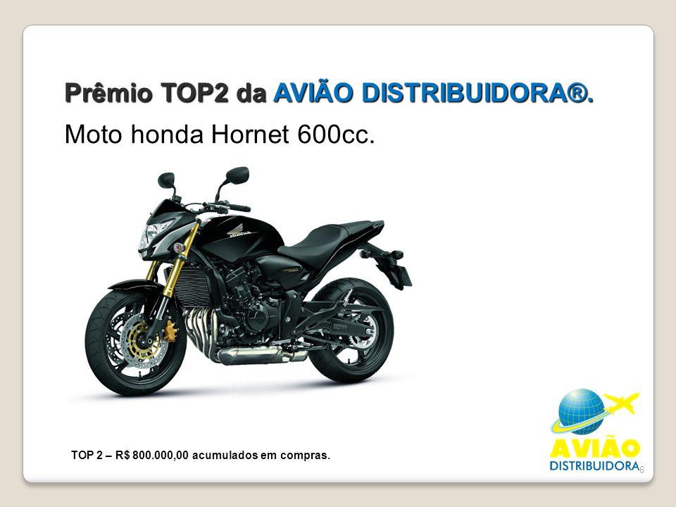 6 Prêmio TOP2 da AVIÃO DISTRIBUIDORA®. Moto honda Hornet 600cc. TOP 2 – R$ 800.000,00 acumulados em compras.
