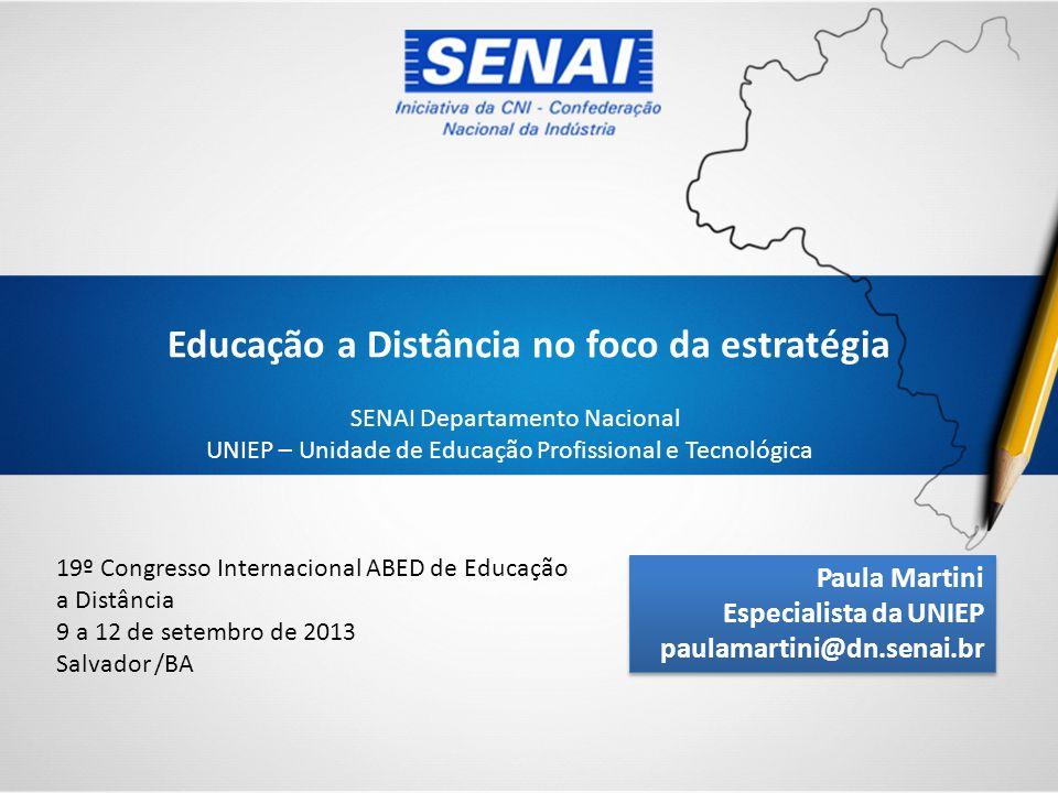 Educação a Distância no foco da estratégia SENAI Departamento Nacional UNIEP – Unidade de Educação Profissional e Tecnológica 19º Congresso Internacio