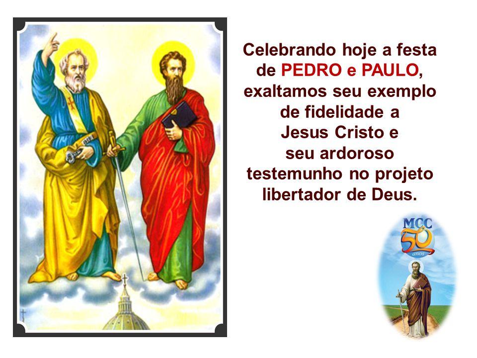 Celebrando hoje a festa de PEDRO e PAULO, exaltamos seu exemplo de fidelidade a Jesus Cristo e seu ardoroso testemunho no projeto libertador de Deus.