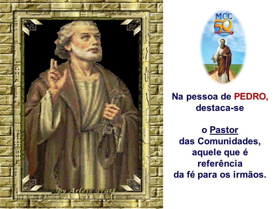 Na pessoa de PEDRO, destaca-se o Pastor das Comunidades, aquele que é referência da fé para os irmãos.