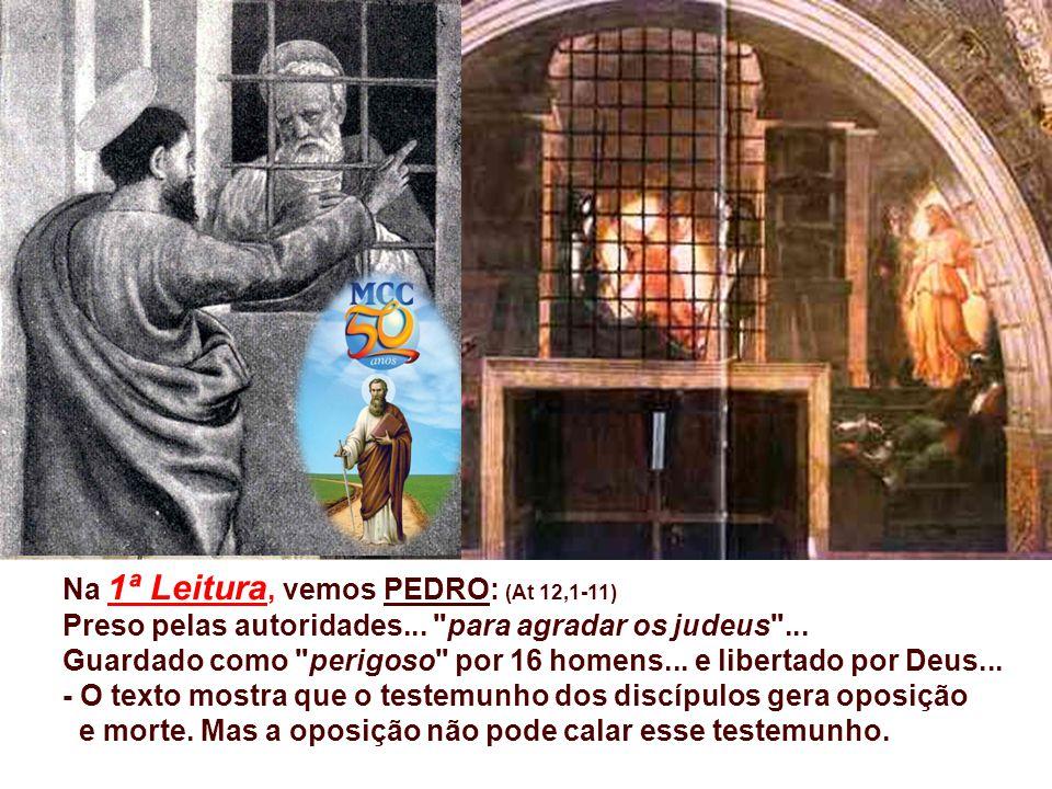 Na 1ª Leitura, vemos PEDRO: (At 12,1-11) Preso pelas autoridades...
