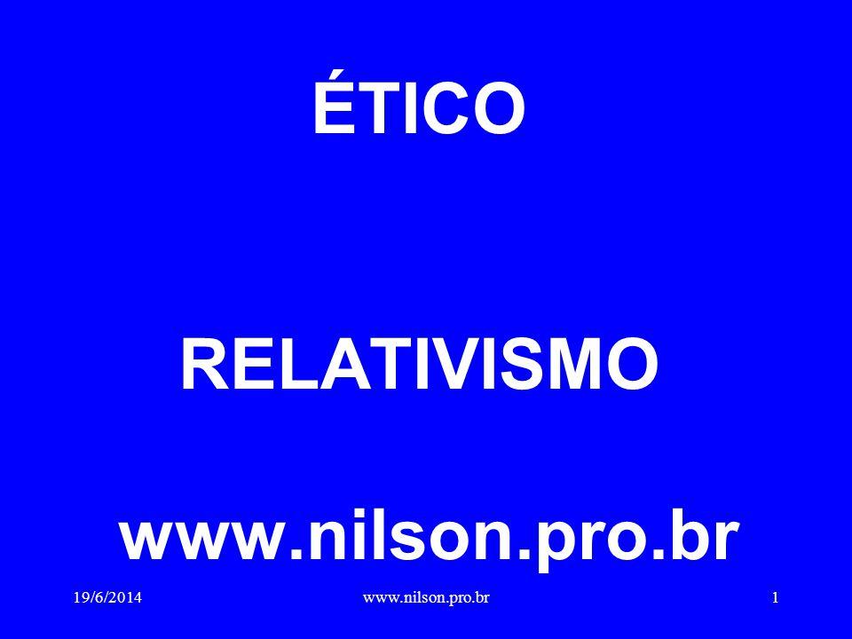 ÉTICO RELATIVISMO www.nilson.pro.br 19/6/20141www.nilson.pro.br