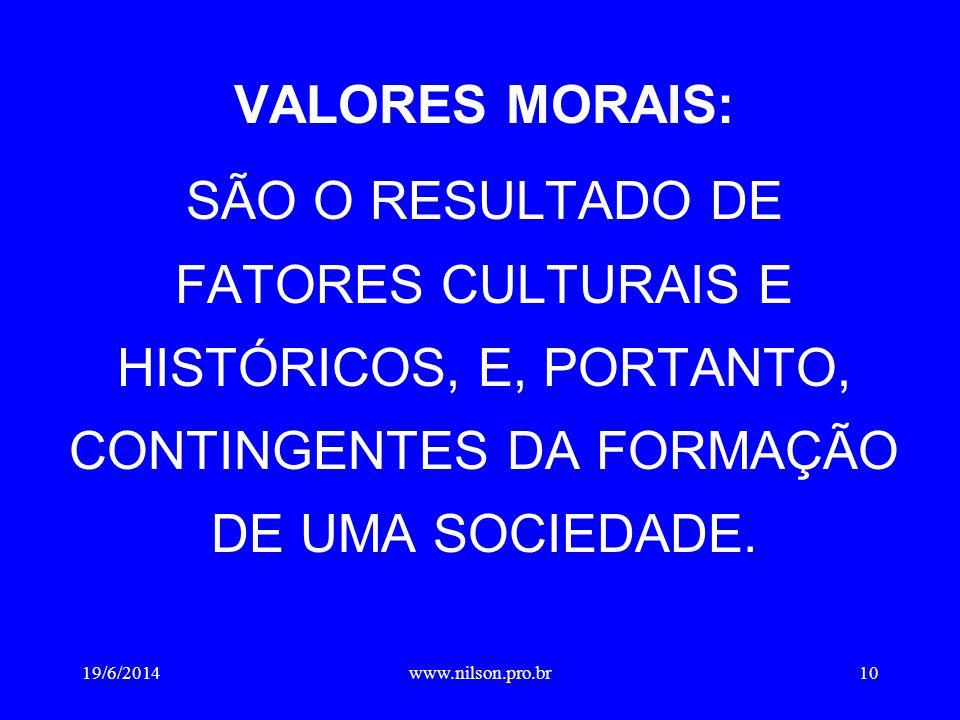 VALORES MORAIS: SÃO O RESULTADO DE FATORES CULTURAIS E HISTÓRICOS, E, PORTANTO, CONTINGENTES DA FORMAÇÃO DE UMA SOCIEDADE.