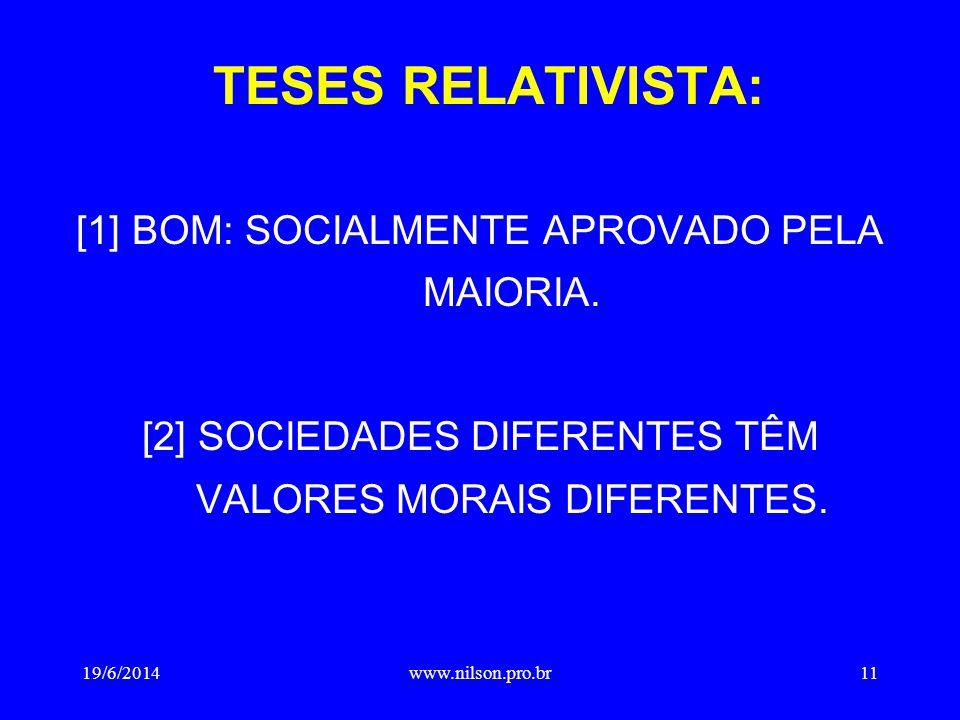 TESES RELATIVISTA: [1] BOM: SOCIALMENTE APROVADO PELA MAIORIA.